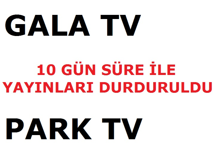 Photo of Gala Tv ve Park tv 10 Gün süre ile durduruldu